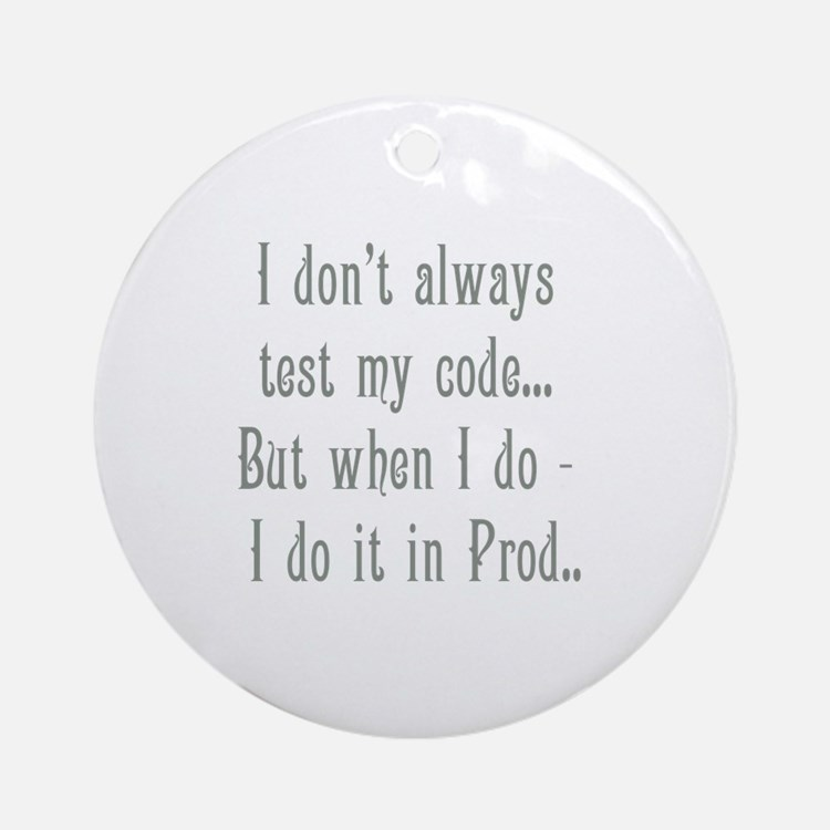 I Don't Always Test my Code Ornament (Round)