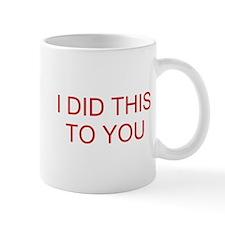 I Did This To You Mug