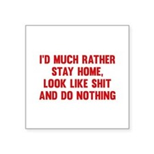 """I'd Much Rather Stay Home Square Sticker 3"""" x 3"""""""