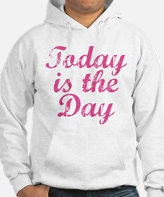 Today Is The Day Hoodie