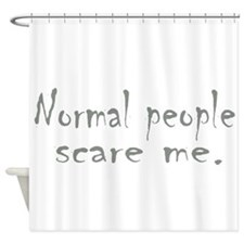 Normal People Scare Me Shower Curtain