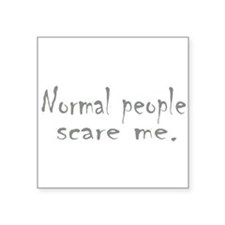"""Normal People Scare Me Square Sticker 3"""" x 3"""""""