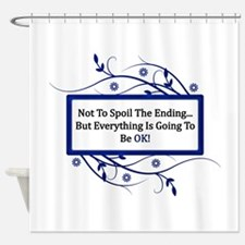 Everything Will Be OK Quote Shower Curtain