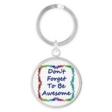 Don't Forget To Be Awesome Round Keychain