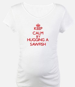 Keep calm by hugging a Sawfish Shirt