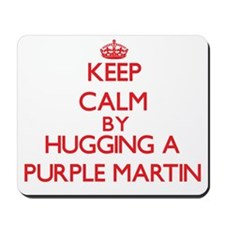 Keep calm by hugging a Purple Martin Mousepad