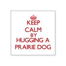 Keep calm by hugging a Prairie Dog Sticker