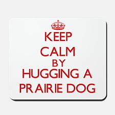 Keep calm by hugging a Prairie Dog Mousepad