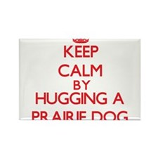 Keep calm by hugging a Prairie Dog Magnets
