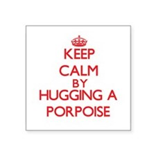 Keep calm by hugging a Porpoise Sticker
