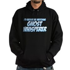 I'd Rather Be Watching Ghost Whisperer Hoodie