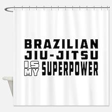 Brazilian Jiu-Jitsu Is My Superpower Shower Curtai