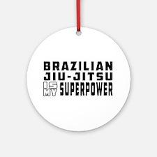 Brazilian Jiu-Jitsu Is My Superpower Ornament (Rou