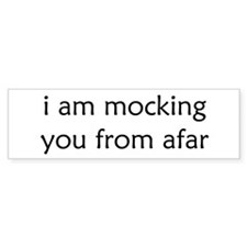 Mocking From Afar Bumper Bumper Sticker