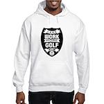 Less work more Golf Hoodie