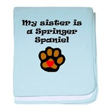 My Sister Is A Springer Spaniel baby blanket
