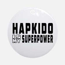 Hapkido Is My Superpower Ornament (Round)