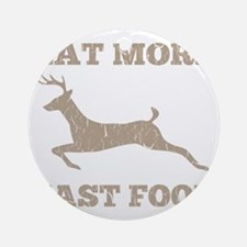 Eat More Fast Food Hunting Humor Round Ornament
