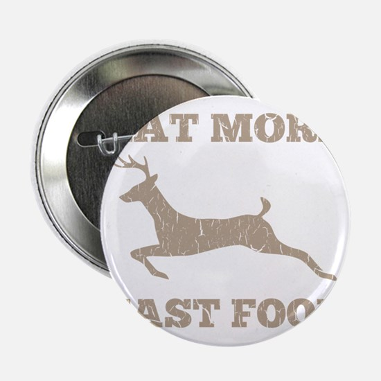 """Eat More Fast Food Hunting Humor 2.25"""" Button"""