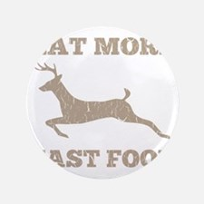 "Eat More Fast Food Hunting Humor 3.5"" Button"