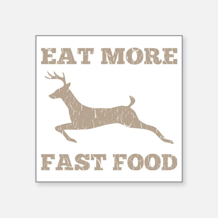 """Eat More Fast Food Hunting  Square Sticker 3"""" x 3"""""""
