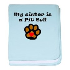 My Sister Is A Pit Bull baby blanket