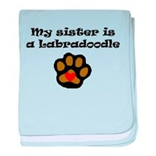 My Sister Is A Labradoodle baby blanket