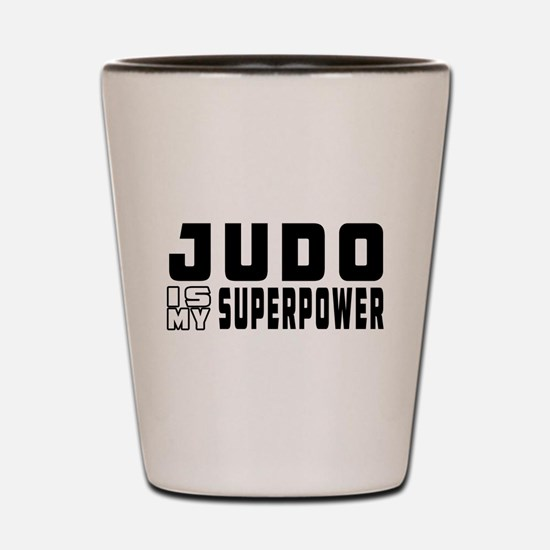 Judo Is My Superpower Shot Glass