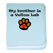 My Brother Is A Yellow Lab baby blanket