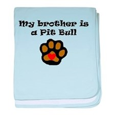 My Brother Is A Pit Bull baby blanket