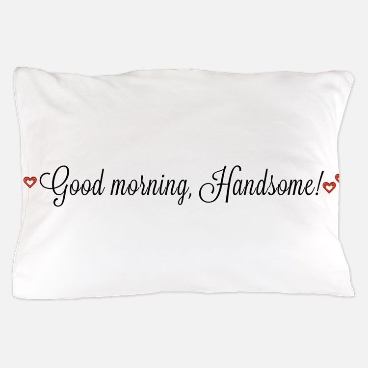 Good morning, Handsome Pillow Case