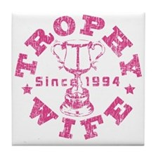 Trophy Wife Since 1994 Tile Coaster