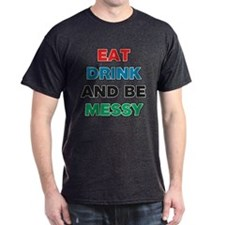 Eat Drink and Be Messy T-Shirt