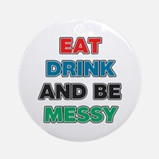 Eat Drink and Be Messy Ornament (Round)