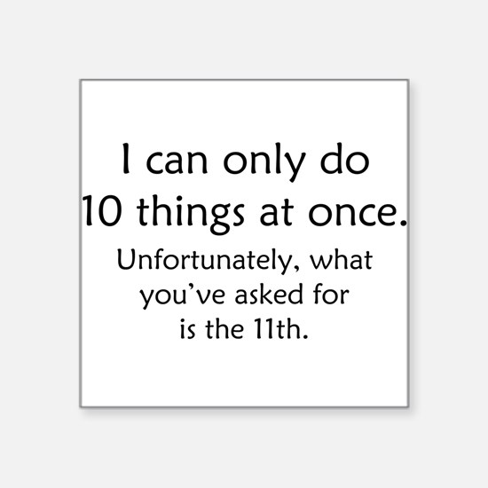 """Ten Things At Once Square Sticker 3"""" x 3"""""""