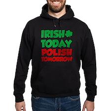 Irish Today Polish Tomorrow Hoodie