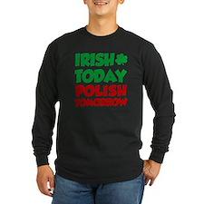 Irish Today Polish Tomorrow Long Sleeve T-Shirt