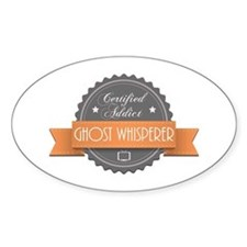 Certified Addict: Ghost Whisperer Oval Decal