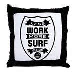 Less work more Surf Throw Pillow