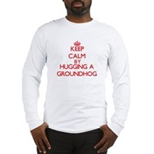 Keep calm by hugging a Groundhog Long Sleeve T-Shi