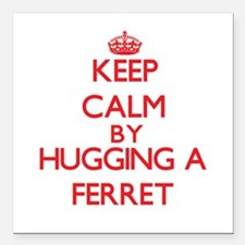 """Keep calm by hugging a Ferret Square Car Magnet 3"""""""