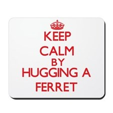 Keep calm by hugging a Ferret Mousepad