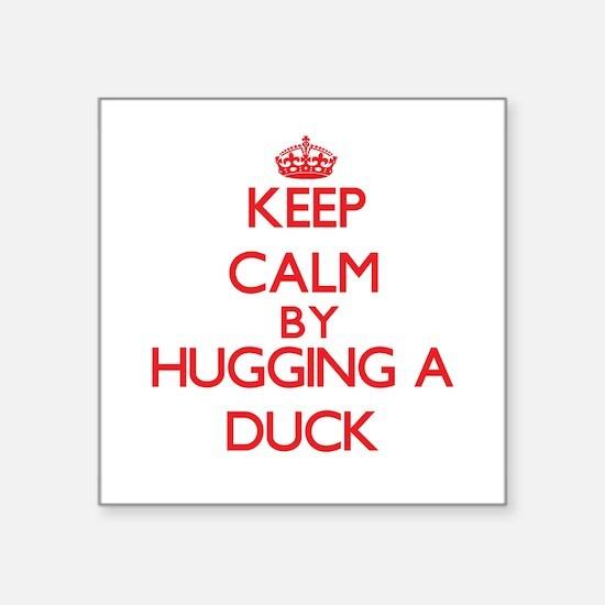 Keep calm by hugging a Duck Sticker