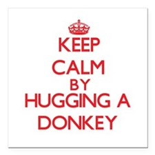 """Keep calm by hugging a Donkey Square Car Magnet 3"""""""