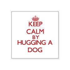 Keep calm by hugging a Dog Sticker