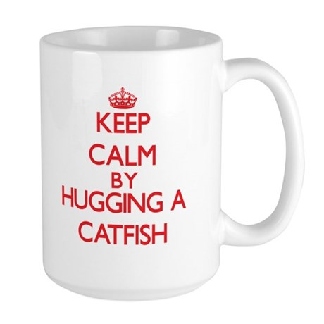 Keep calm by hugging a Catfish Mugs