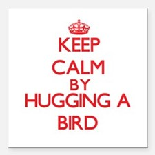 "Keep calm by hugging a Bird Square Car Magnet 3"" x"