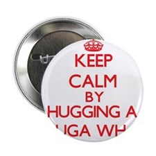 """Keep calm by hugging a Beluga Whale 2.25"""" Button"""