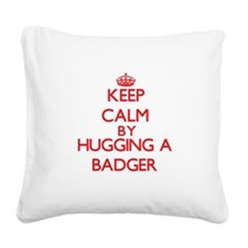 Keep calm by hugging a Badger Square Canvas Pillow