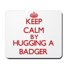 Keep calm by hugging a Badger Mousepad
